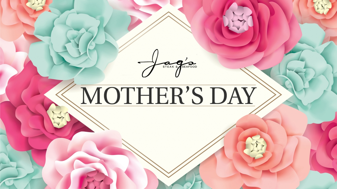 Jag's is open Mother's Day Sunday
