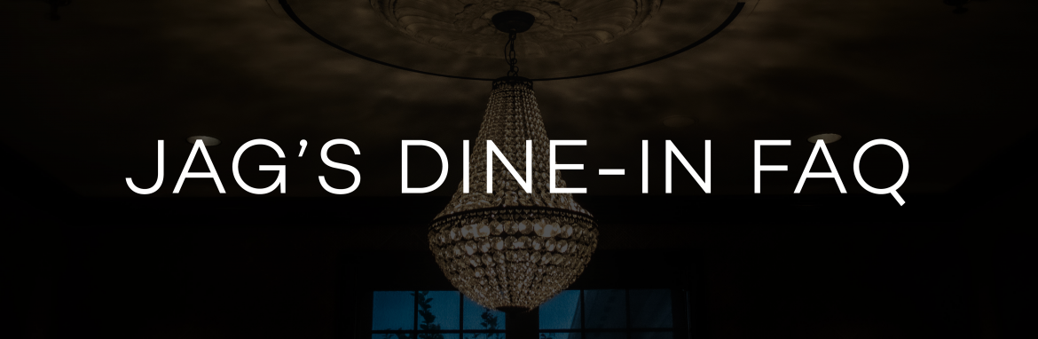Jag's Dine-In Reopen FAQ
